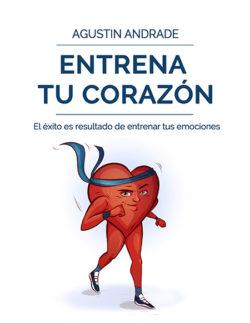 Entrena tu Corazón - Agustín Andrade